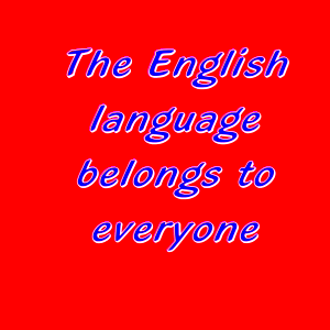The English Language Belongs To Everyone