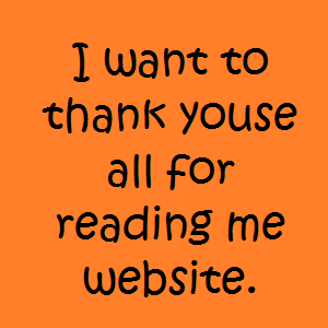 I want to thank youse all for reading me website.